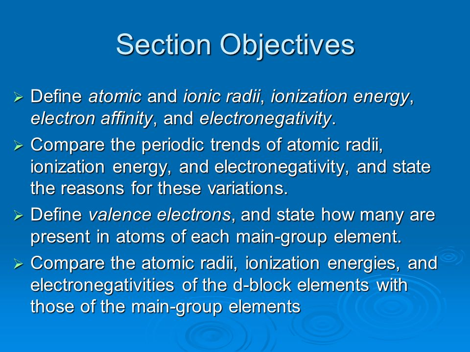 Section Objectives Define atomic and ionic radii, ionization energy, electron affinity, and electronegativity.