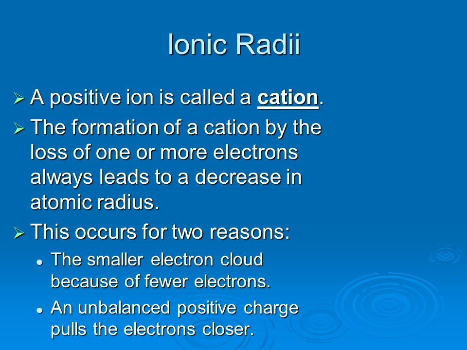 Ionic Radii A positive ion is called a cation.