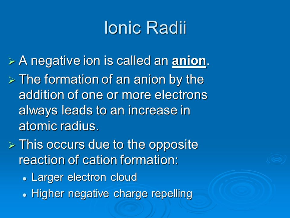 Ionic Radii A negative ion is called an anion.