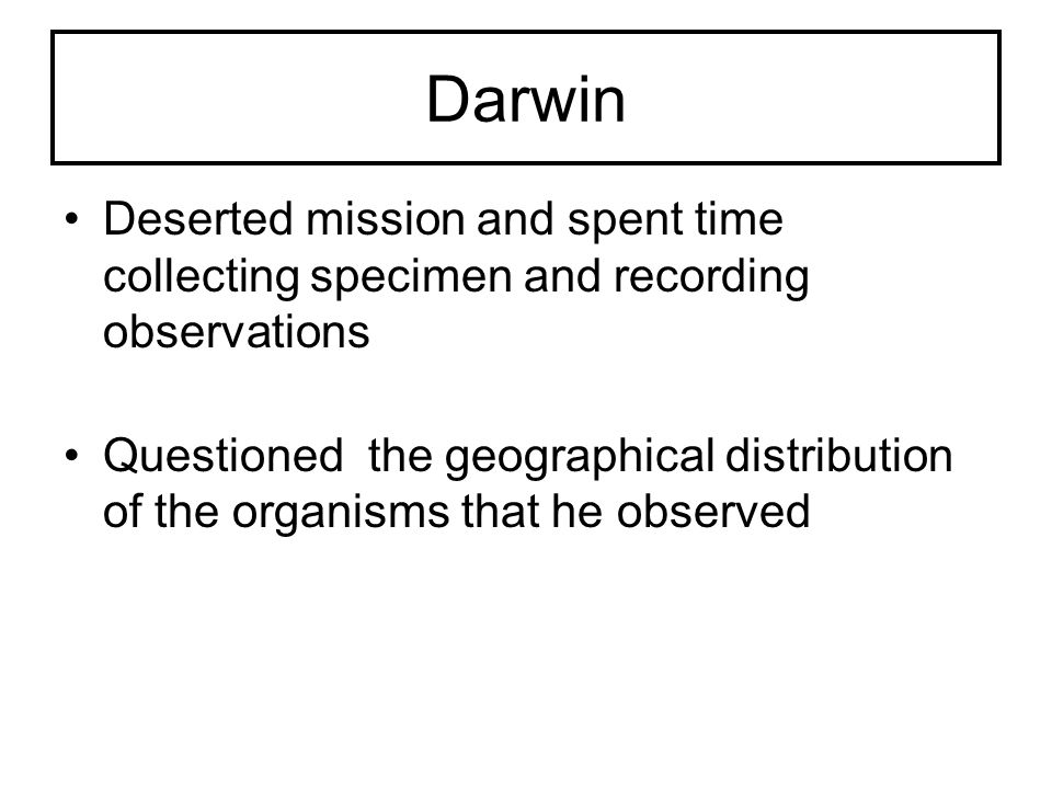 Darwin Deserted mission and spent time collecting specimen and recording observations.