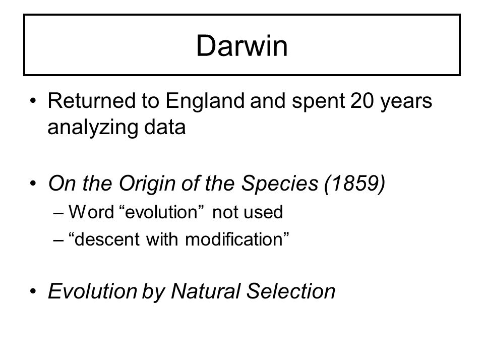 Darwin Returned to England and spent 20 years analyzing data