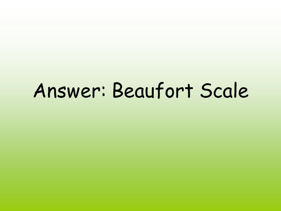 Answer: Beaufort Scale
