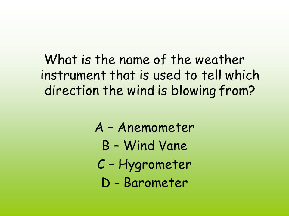 What is the name of the weather instrument that is used to tell which direction the wind is blowing from