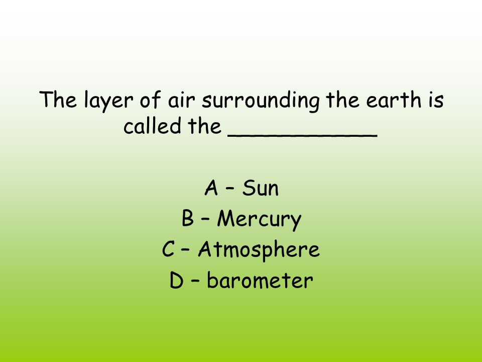 The layer of air surrounding the earth is called the ___________