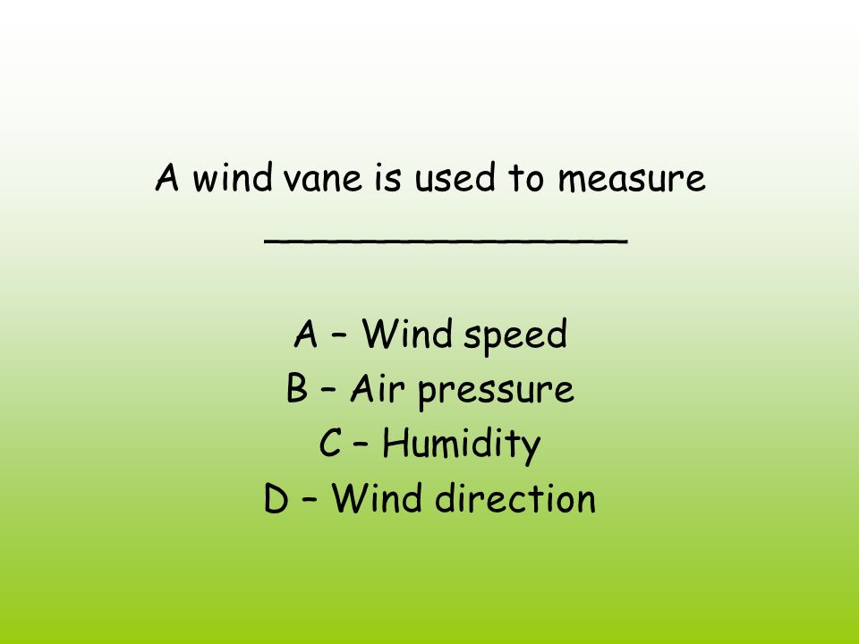 A wind vane is used to measure _______________