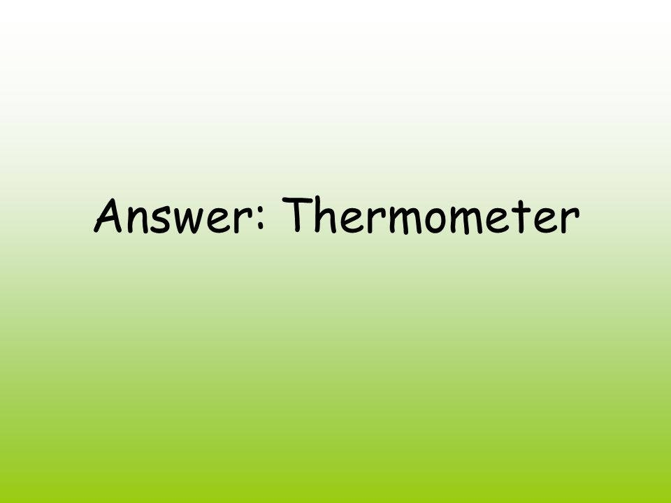 Answer: Thermometer