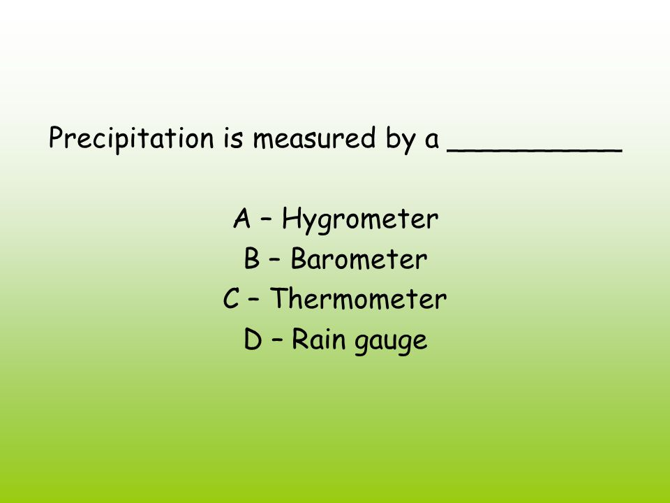 Precipitation is measured by a __________
