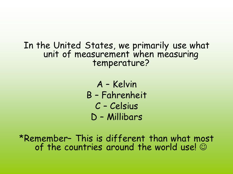 In the United States, we primarily use what unit of measurement when measuring temperature