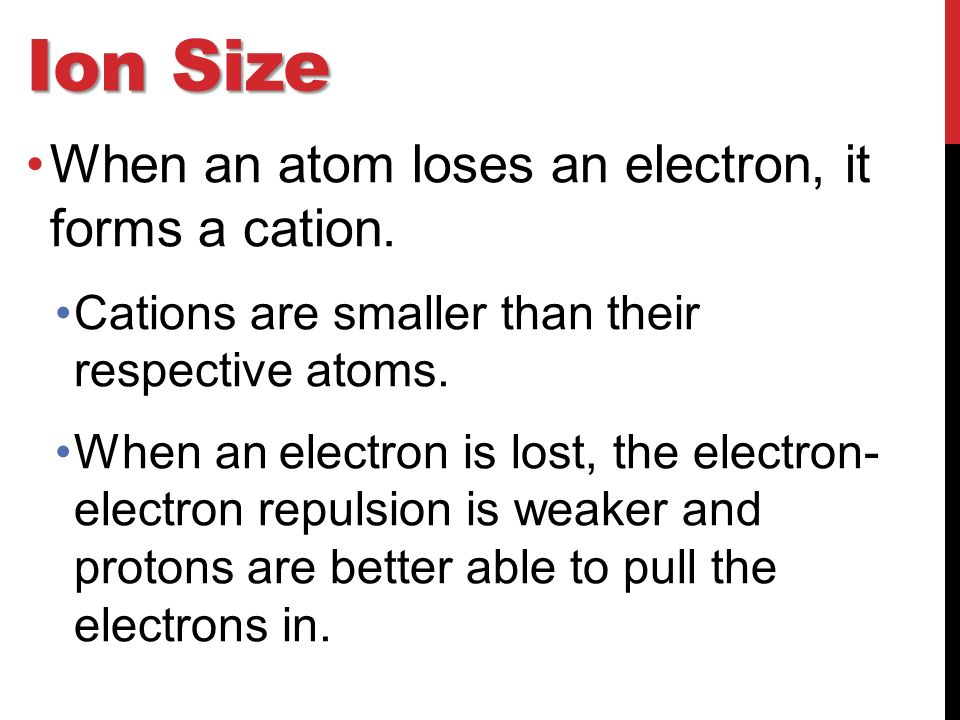 Ion Size When an atom loses an electron, it forms a cation.