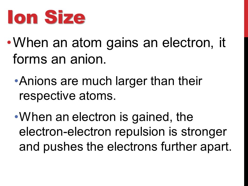 Ion Size When an atom gains an electron, it forms an anion.