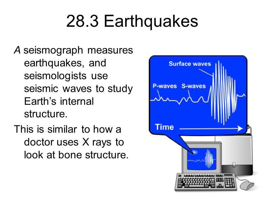 28.3 Earthquakes A seismograph measures earthquakes, and seismologists use seismic waves to study Earth's internal structure.