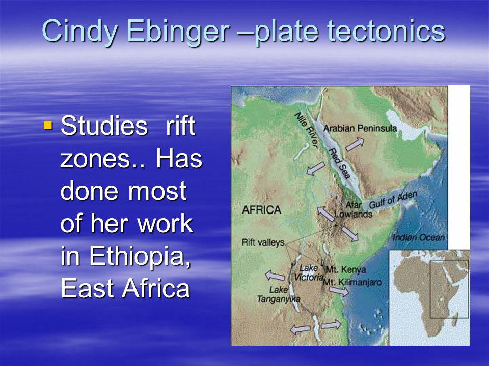Cindy Ebinger –plate tectonics