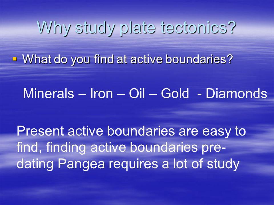 Why study plate tectonics
