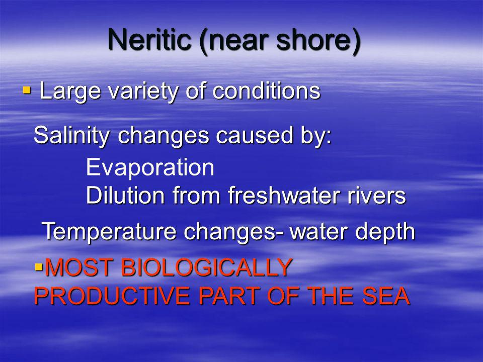 Neritic (near shore) Large variety of conditions