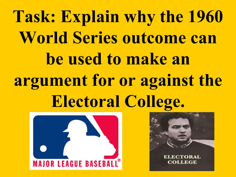 Task: Explain why the 1960 World Series outcome can be used to make an argument for or against the Electoral College.