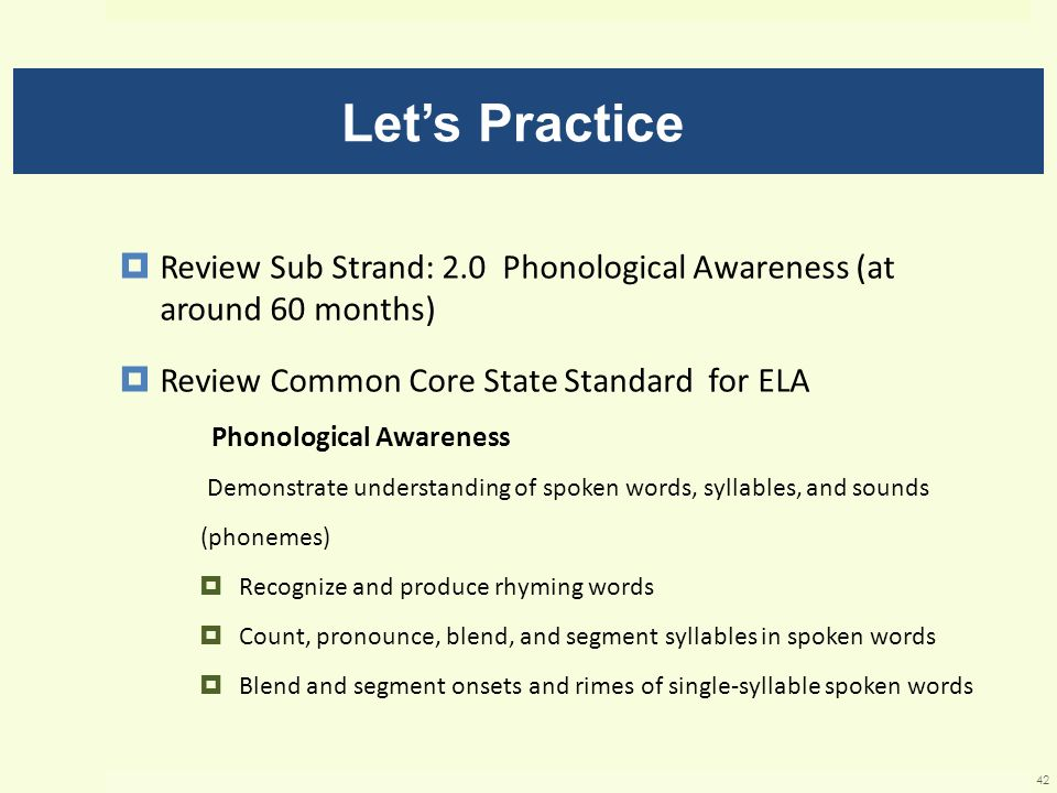 Let's Practice Review Sub Strand: 2.0 Phonological Awareness (at around 60 months) Review Common Core State Standard for ELA.