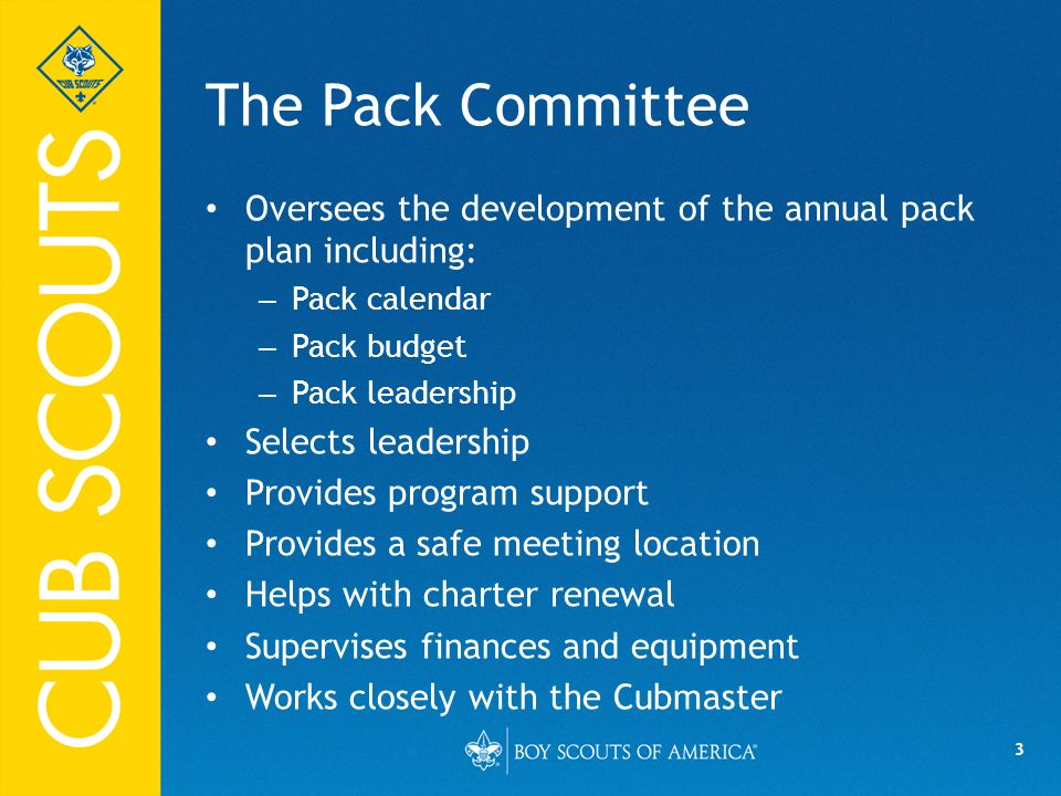The Pack Committee Oversees the development of the annual pack plan including: Pack calendar. Pack budget.
