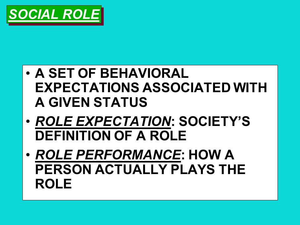 SOCIAL ROLE A SET OF BEHAVIORAL EXPECTATIONS ASSOCIATED WITH A GIVEN STATUS. ROLE EXPECTATION: SOCIETY'S DEFINITION OF A ROLE.