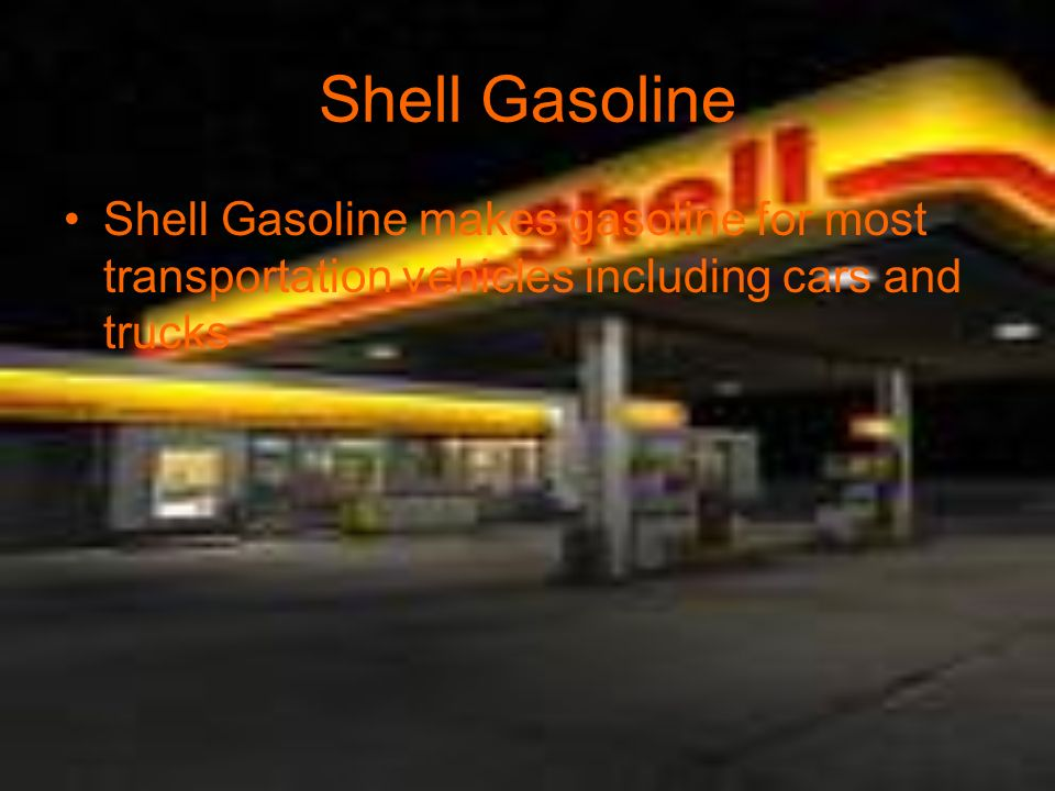 Shell Gasoline Shell Gasoline makes gasoline for most transportation vehicles including cars and trucks.