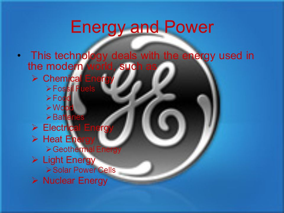 Energy and Power This technology deals with the energy used in the modern world, such as. Chemical Energy.