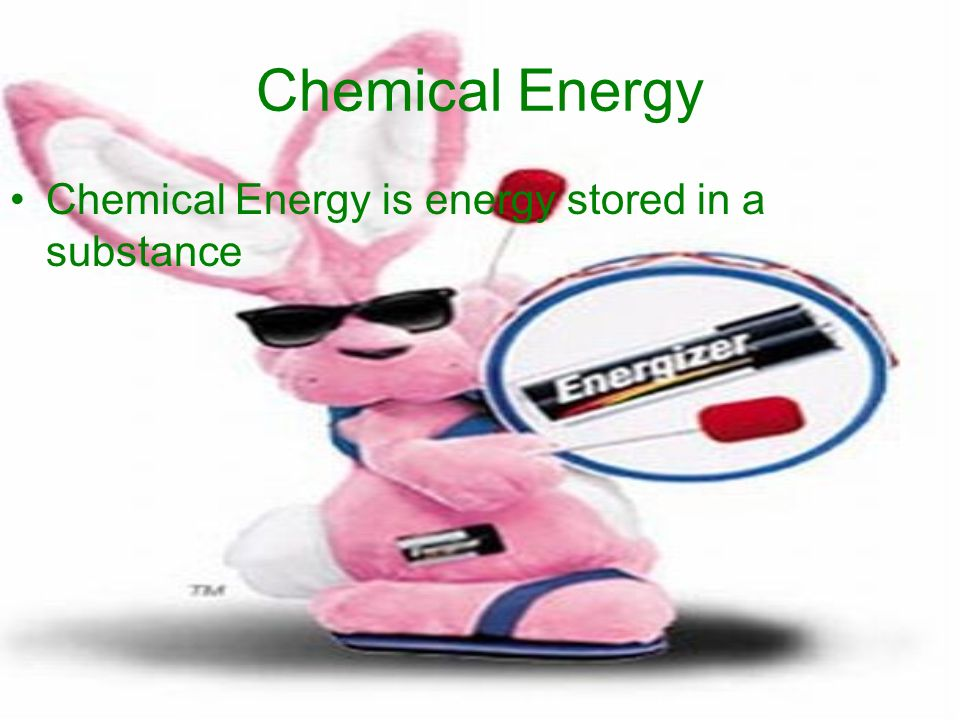 Chemical Energy Chemical Energy is energy stored in a substance