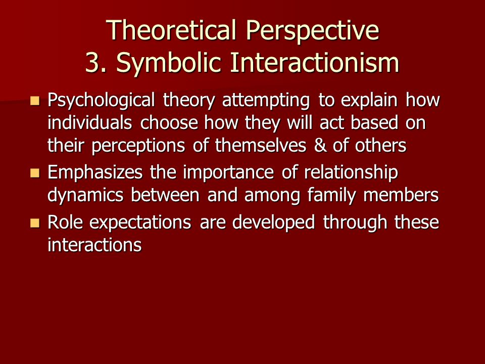 theoretical perspectives on a family Theoretical perspectives: family: the different theories conflict perspective exchange theory interactionism family system biological.