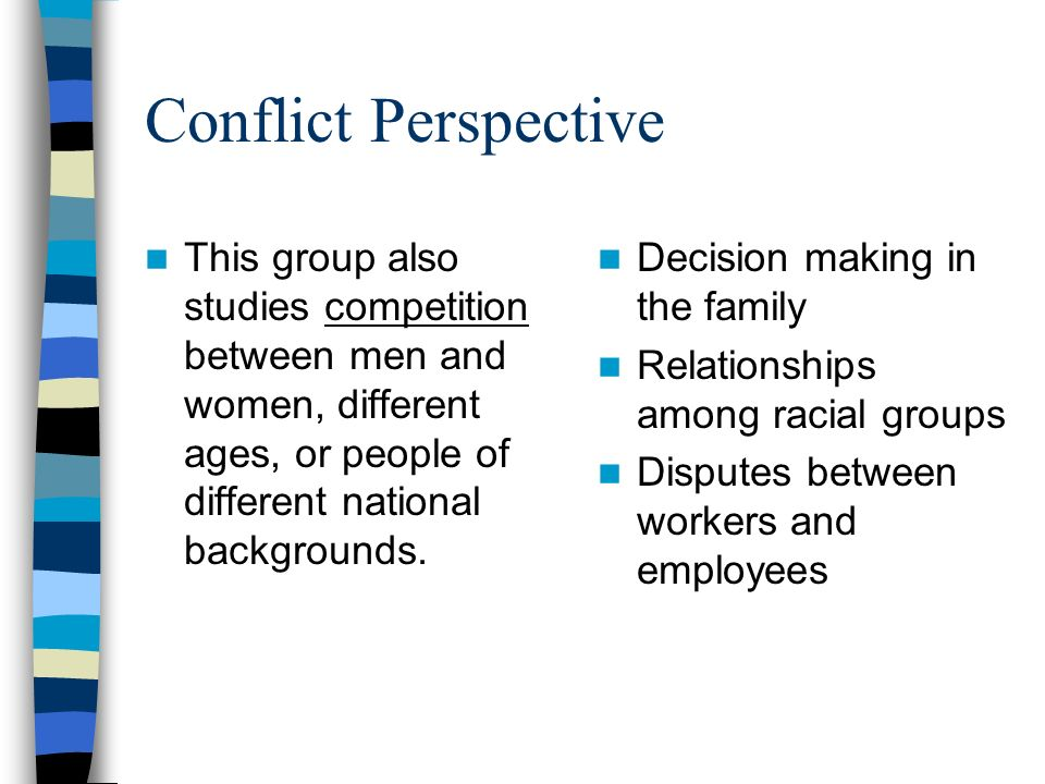 Conflict Perspective This group also studies competition between men and women, different ages, or people of different national backgrounds.