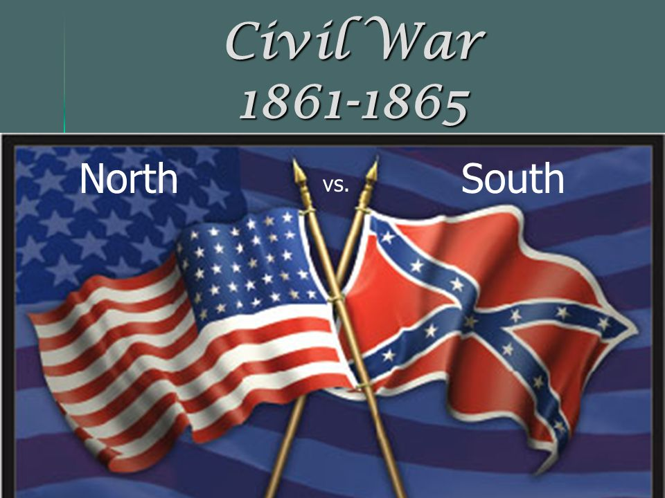 Civil War 1861-1865 North South vs.