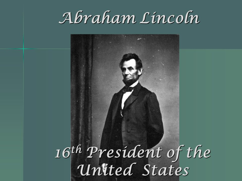 16th President of the United States