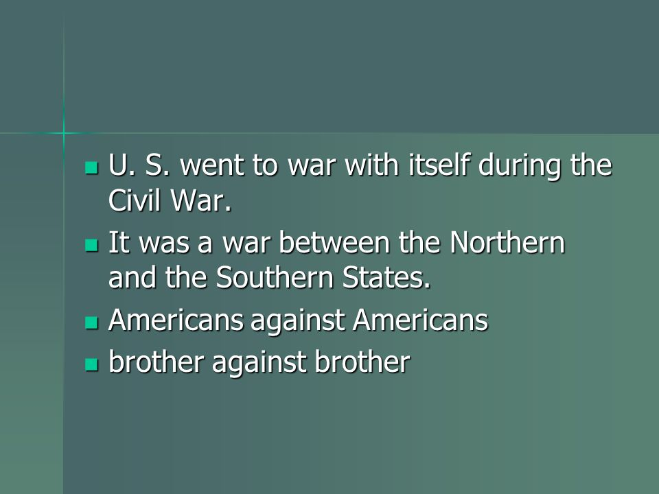 U. S. went to war with itself during the Civil War.