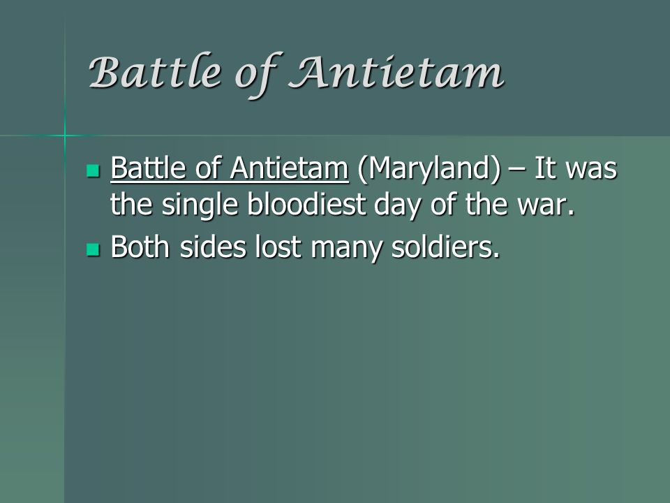 Battle of Antietam Battle of Antietam (Maryland) – It was the single bloodiest day of the war.