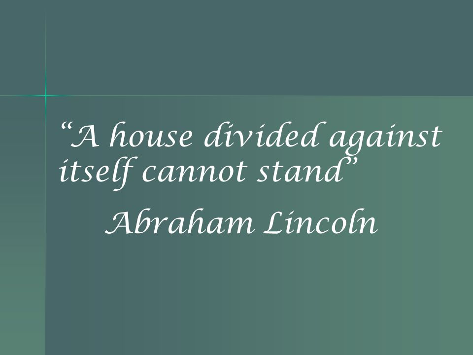 A house divided against itself cannot stand