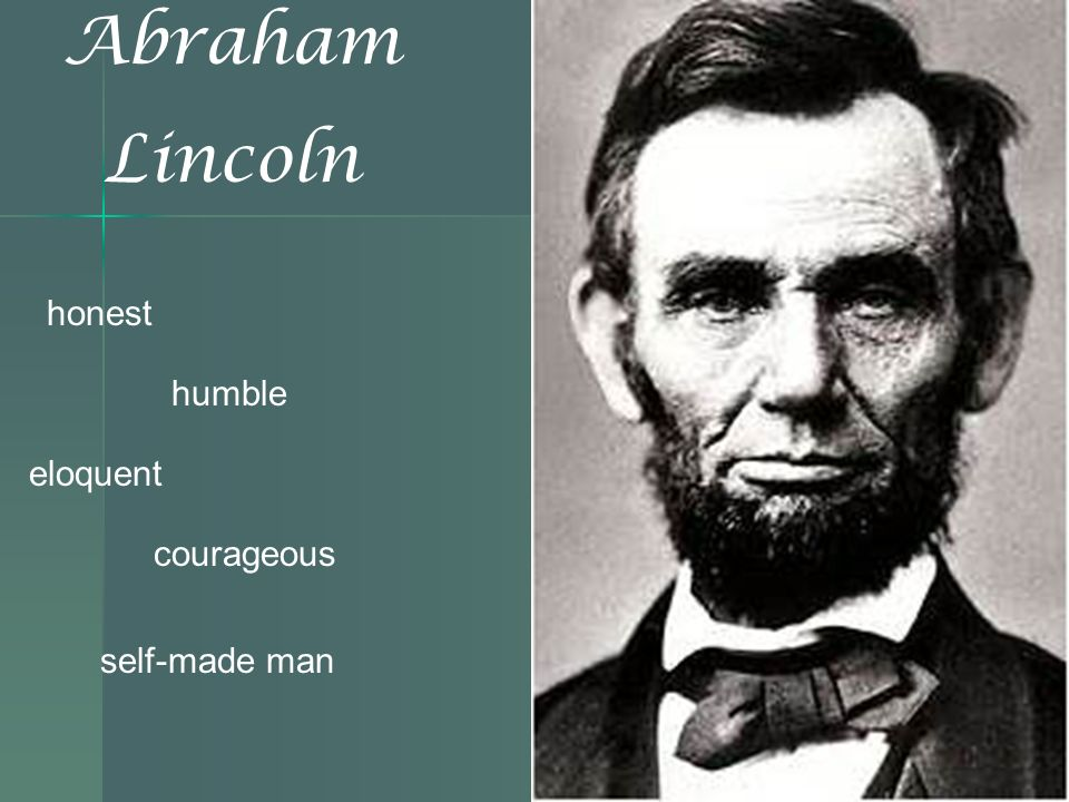 Abraham Lincoln honest humble eloquent courageous self-made man