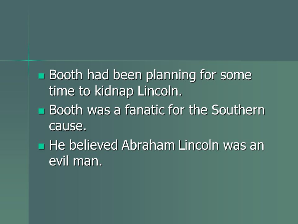 Booth had been planning for some time to kidnap Lincoln.