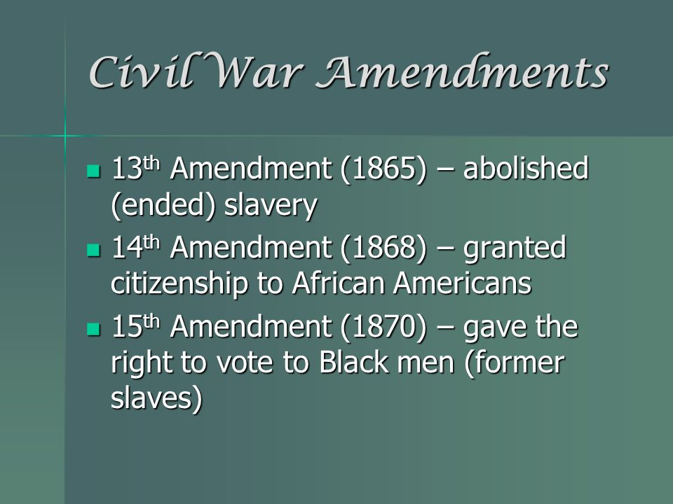 Civil War Amendments 13th Amendment (1865) – abolished (ended) slavery