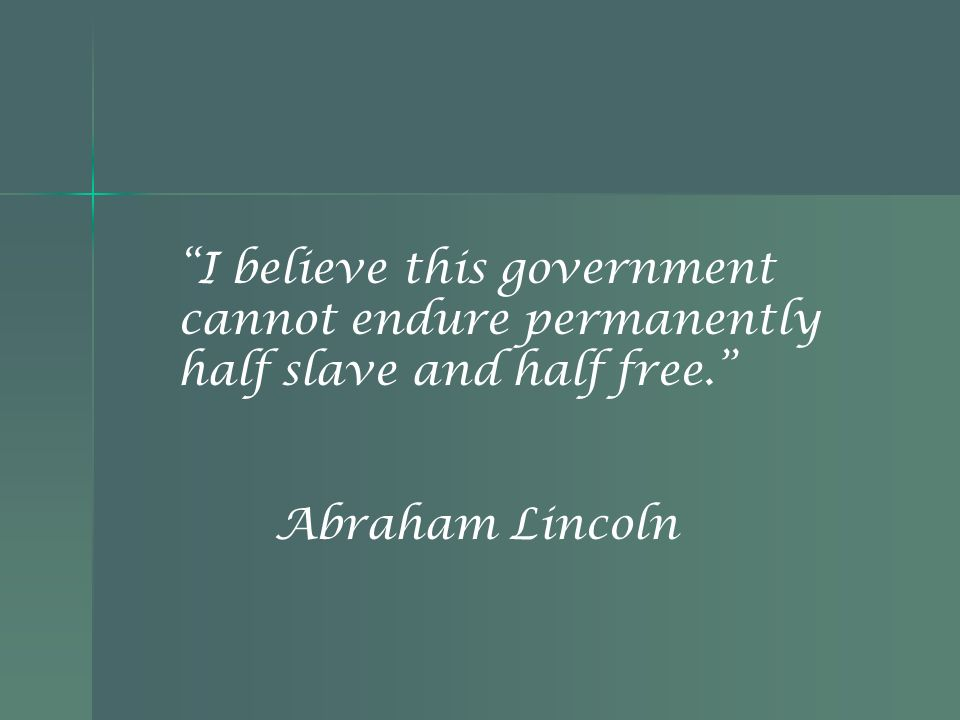 I believe this government cannot endure permanently half slave and half free.