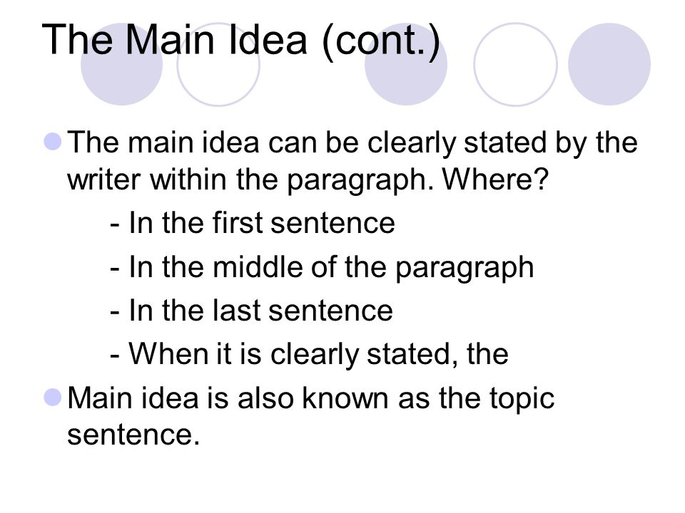 The Main Idea (cont.) The main idea can be clearly stated by the writer within the paragraph. Where
