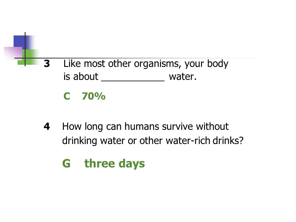 G three days 3 Like most other organisms, your body