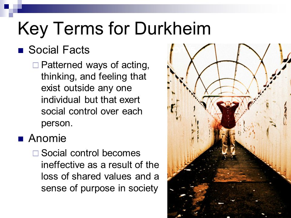 social anomie Durkheim identifies two major causes of anomie: the division of labor, and rapid social change both of these are, of course, associated with modernity in the literature the focus tends to be on rapid change experienced by.
