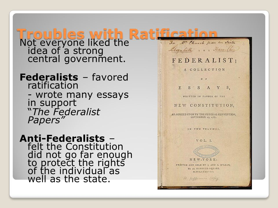 did the federalist papers help ratify the constitution The successive editors of the documentary history of the ratification of the constitution the constitution without the help of federalist papers.