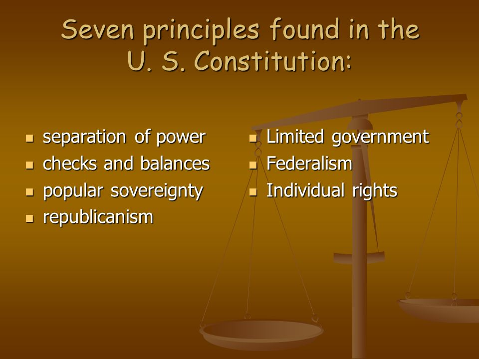 Seven principles found in the U. S. Constitution: