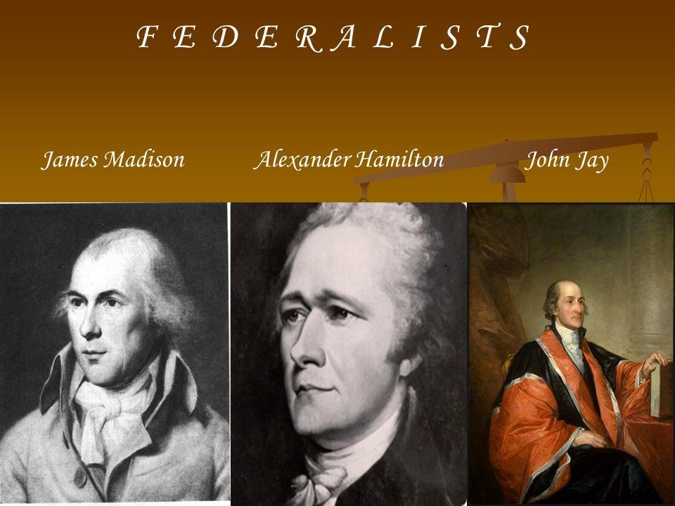 F E D E R A L I S T S James Madison Alexander Hamilton John Jay