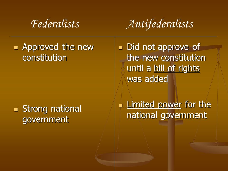 Federalists Antifederalists Approved the new constitution