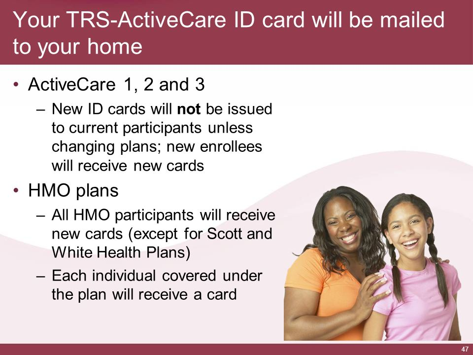 Your TRS-ActiveCare ID card will be mailed to your home