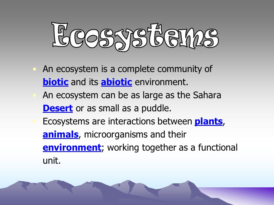 An ecosystem is a complete community of
