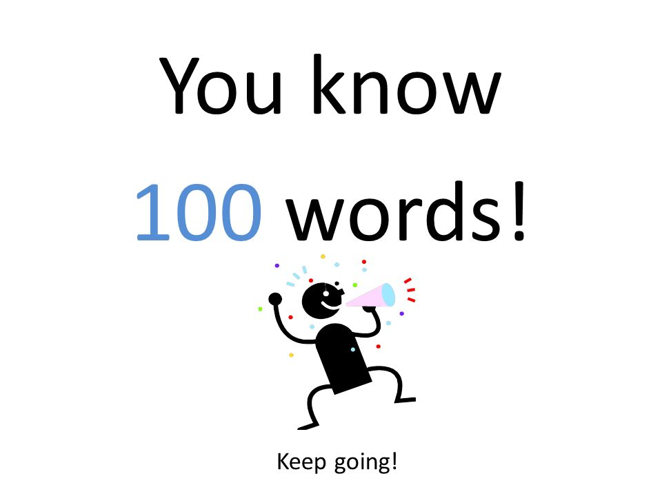 You know 100 words! Keep going!
