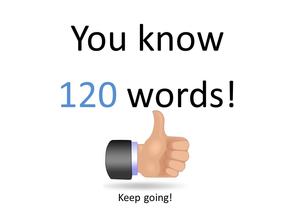 You know 120 words! Keep going!