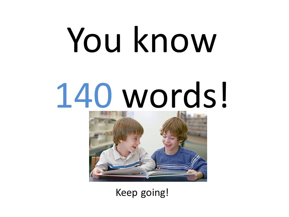 You know 140 words! Keep going!