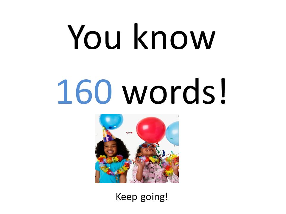 You know 160 words! Keep going!
