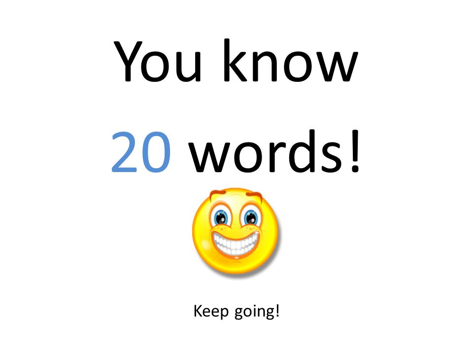 You know 20 words! Keep going!